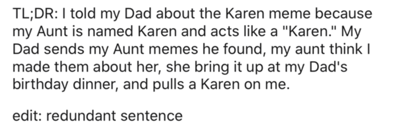 """Text - TL;DR: I told my Dad about the Karen meme because my Aunt is named Karen and acts like a """"Karen."""" My Dad sends my Aunt memes he found, my aunt think I made them about her, she bring it up at my Dad's birthday dinner, and pulls a Karen on me. edit: redundant sentence"""