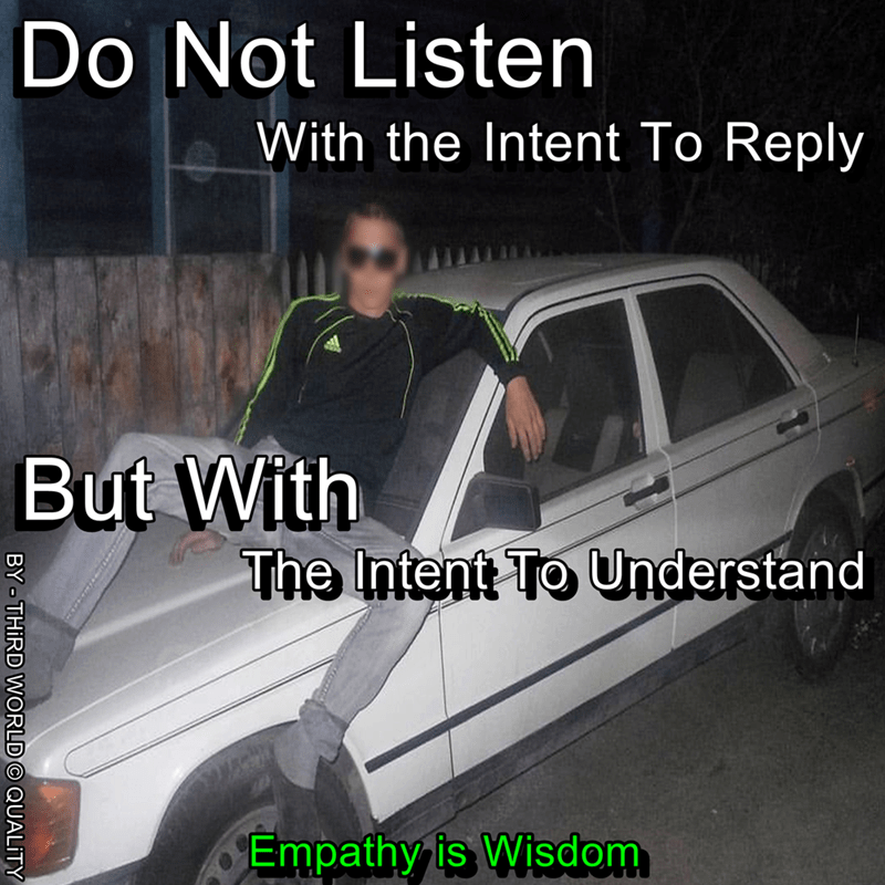 Land vehicle - Do Not Listen With the Intent To Reply But With The Intent To Understand Empathy is Wisdom BY - THIRD WORLDO QUALITY