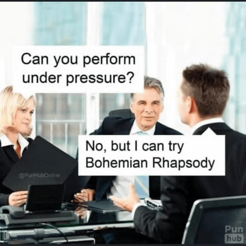 Job - Can you perform under pressure? No, but I can try Bohemian Rhapsody OPunHubOnline Pun hub