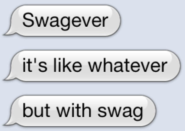 Text - Swagever it's like whatever but with swag