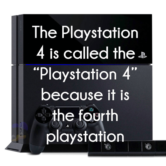 "Text - The Playstation 4 is called the ""Playstation 4"" because it is the fourth playstation"