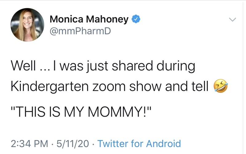 "Text - Monica Mahoney O @mmPharmD Well ... I was just shared during Kindergarten zoom show and tell ""THIS IS MY MOMMY!"" 2:34 PM · 5/11/20 · Twitter for Android"