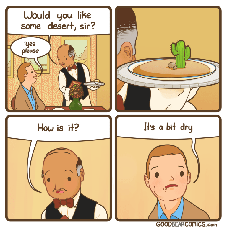 Cartoon - Would you like some desert, sir? yes please How is it? It's a bit dry GOODBEARCOMICS.com