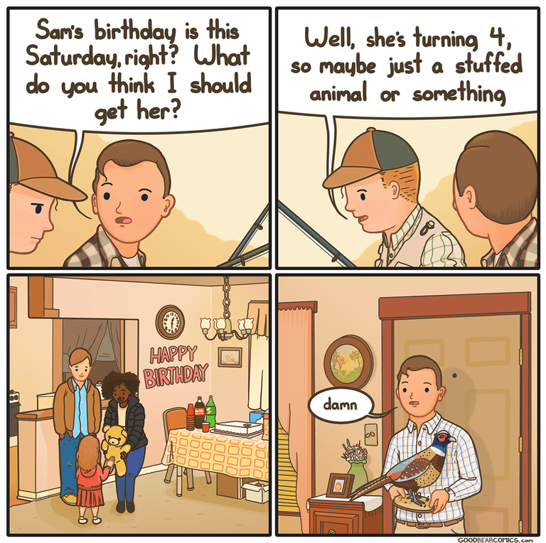 Cartoon - Sam's birthday is this Saturday, right? What think I should Well, she's turning 4. so maybe just a stuffed animal or something op you get her? HAPPY BIRTHDAY damn GOODBEARCOMICS.com