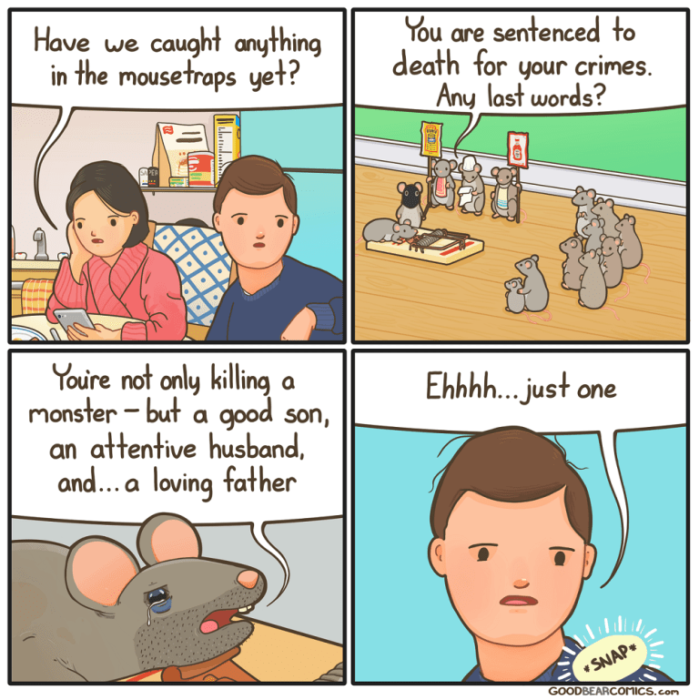 Cartoon - Have we caught anything in the mousetraps yet? You are sentenced to death for your crimes. Any last words? You're not only killing a monster - but a good son, an attentive husband, and... a loving father Ehhhh. just one * SNAP* GOODBEARCOMICS.com