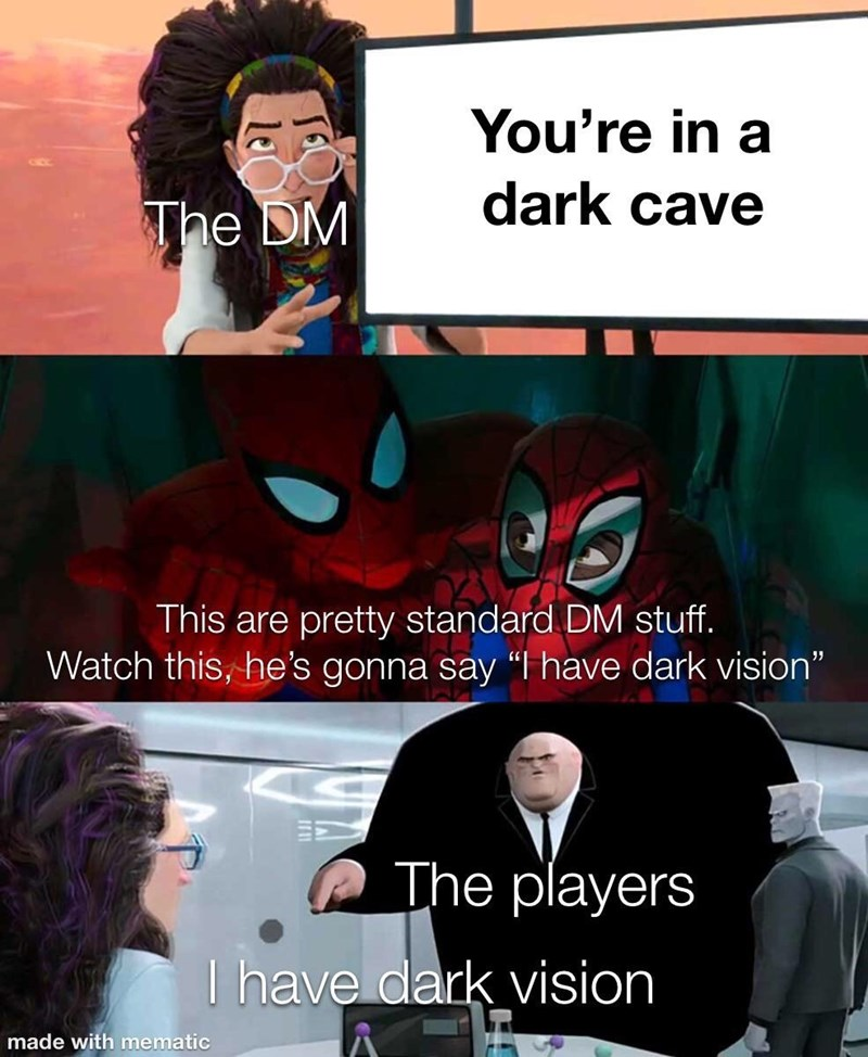 "Cartoon - You're in a dark cave The DM This are pretty standard DM stuff. Watch this, he's gonna say ""I have dark vision"" The players I have dark vision made with mematic"