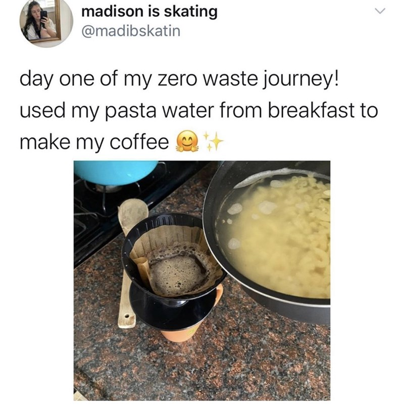 Food - madison is skating @madibskatin day one of my zero waste journey! used my pasta water from breakfast to make my coffee