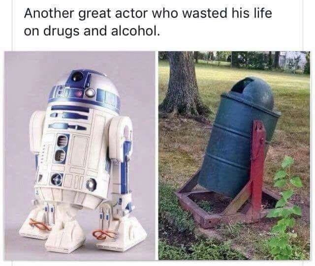 R2-d2 - Another great actor who wasted his life on drugs and alcohol.