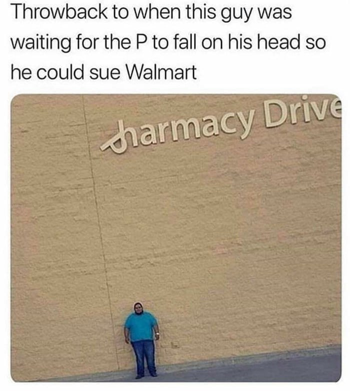 Text - Throwback to when this guy was waiting for the P to fall on his head so he could sue Walmart harmacy Drive