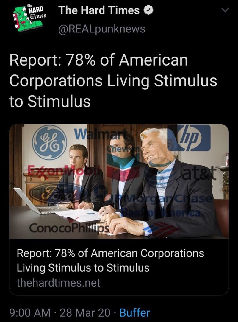 Media - Ehe HARD Times The Hard Times @REALpunknews Report: 78% of American Corporations Living Stimulus to Stimulus の Walmar hevn Exenti onMo at&t MorganChase b herrca ConocoPhitips Report: 78% of American Corporations Living Stimulus to Stimulus thehardtimes.net 9:00 AM · 28 Mar 20 · Buffer