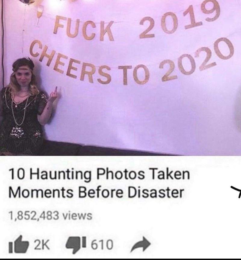 Text - FUCK 2019 SHEERS TO 2020 10 Haunting Photos Taken Moments Before Disaster 1,852,483 views 2K I 610
