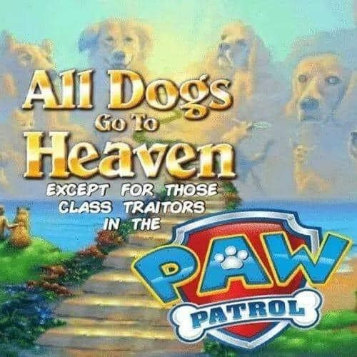 Games - All Dogs Heaven EXCEPT FOR THOSE CLASS TRAITORS IN THE PAW PATROL