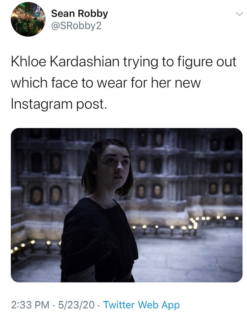 Text - Sean Robby @SRobby2 Khloe Kardashian trying to figure out which face to wear for her new Instagram post. 00 2:33 PM · 5/23/20 · Twitter Web App