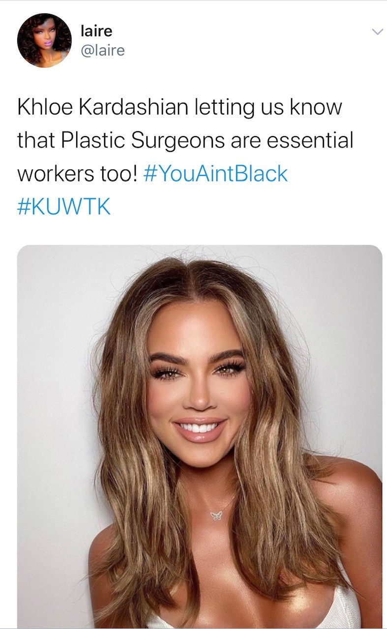 Hair - laire @laire Khloe Kardashian letting us know that Plastic Surgeons are essential workers too! #YouAintBlack #KUWTK
