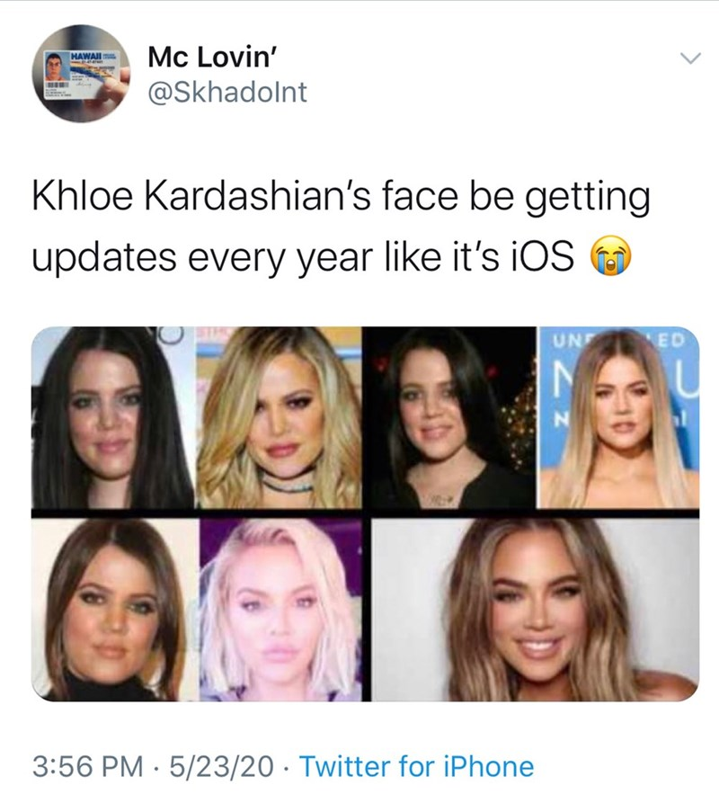Face - HAWAI 1 Mc Lovin' @Skhadolnt Khloe Kardashian's face be getting updates every year like it's iOS UNE ED 3:56 PM · 5/23/20 · Twitter for iPhone