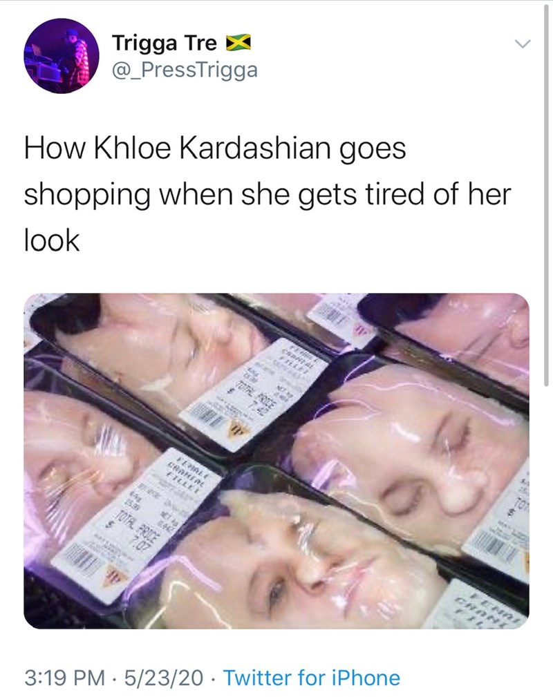 Face - Trigga Tre @_PressTrigga How Khloe Kardashian goes shopping when she gets tired of her look 15.36 TOTAL PRICE $ 7.07 FENAL CRAND 3:19 PM · 5/23/20 · Twitter for iPhone