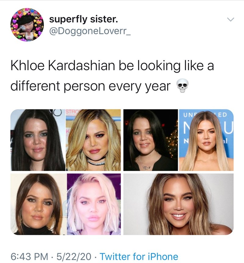 Face - superfly sister. @DoggoneLoverr_ Khloe Kardashian be looking like a different person every year O STRO UNF ED al 6:43 PM · 5/22/20 · Twitter for iPhone