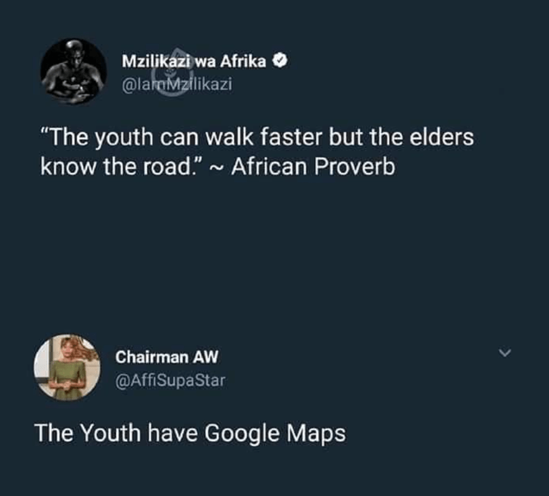 """Text - Mzilikazi wa Afrika O @larmMzilikazi """"The youth can walk faster but the elders know the road."""" ~ African Proverb Chairman AW @AffiSupaStar The Youth have Google Maps"""