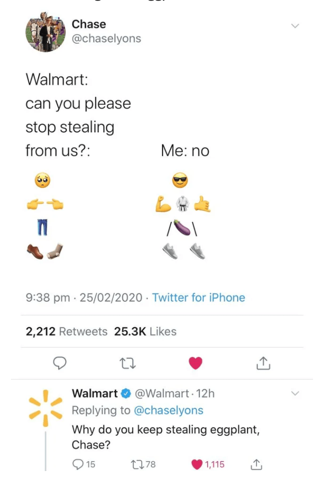 Text - Chase @chaselyons Walmart: can you please stop stealing from us?: Ме: no 9:38 pm · 25/02/2020 · Twitter for iPhone 2,212 Retweets 25.3K Likes Walmart O @Walmart - 12h Replying to @chaselyons Why do you keep stealing eggplant, Chase? 15 2778 1,115 >