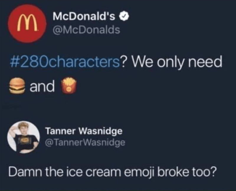 Text - McDonald's O @McDonalds #280characters? We only need and Tanner Wasnidge @TannerWasnidge Damn the ice cream emoji broke too?