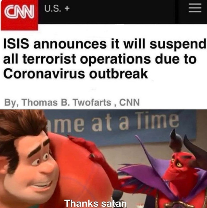 Text - CN U.S. + ISIS announces it will suspend all terrorist operations due to Coronavirus outbreak By, Thomas B. Twofarts, CNN me at a Time Thanks satan II