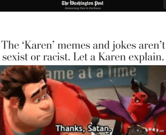 Text - The Washington Post Demoeracy Dies in Darkness The Karen' memes and jokes aren't sexist or racist. Let a Karen explain. ame at a lime Thanks, Satan. SURF.CO
