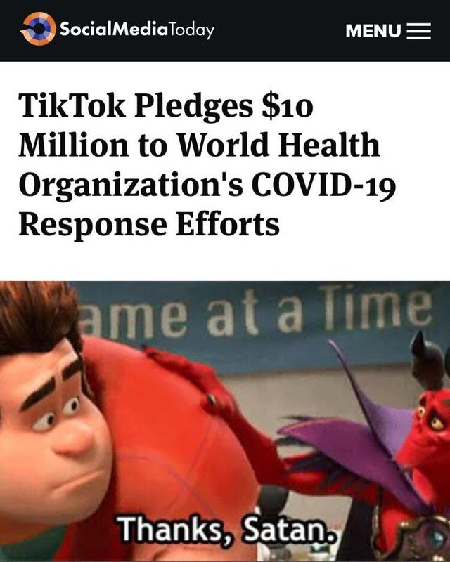 Photo caption - SocialMediaToday MENUE TikTok Pledges $10 Million to World Health Organization's COVID-19 Response Efforts ame at a Time Thanks, Satan.