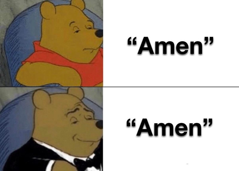 "Funny dank meme featuring Tuxedo Winnie the Pooh where he pronounces the word ""amen"""