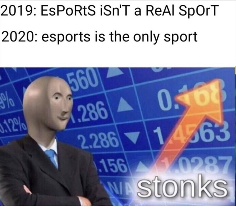 Text - 2019: ESPORTS iSn'T a ReAl SpOrT 2020: esports is the only sport 560 (286 A 0.168 2.286 14563 .156 % .12% 0287 Wstonks