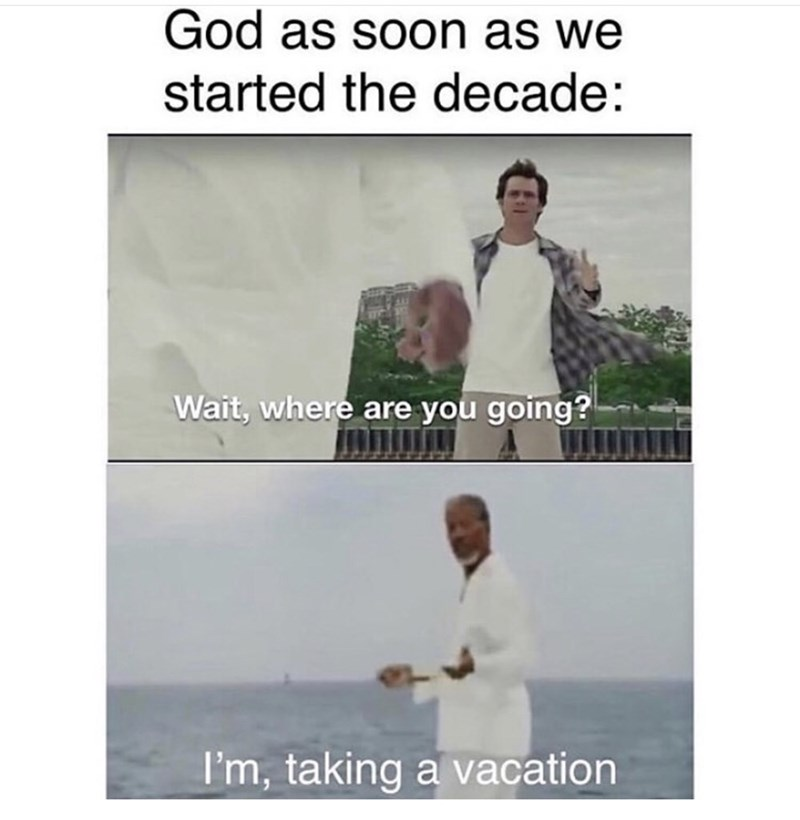 Text - God as soon as we started the decade: Wait, where are you going? I'm, taking a vacation
