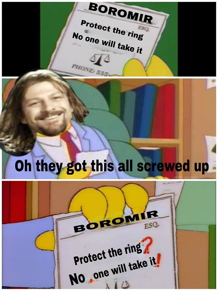 Cartoon - BOROMIR ESQ Protect the ring No one will take it PHONE: 555> Oh they got this all screwed up BOROMIR ESQ- Protect the ring? No one will take it/