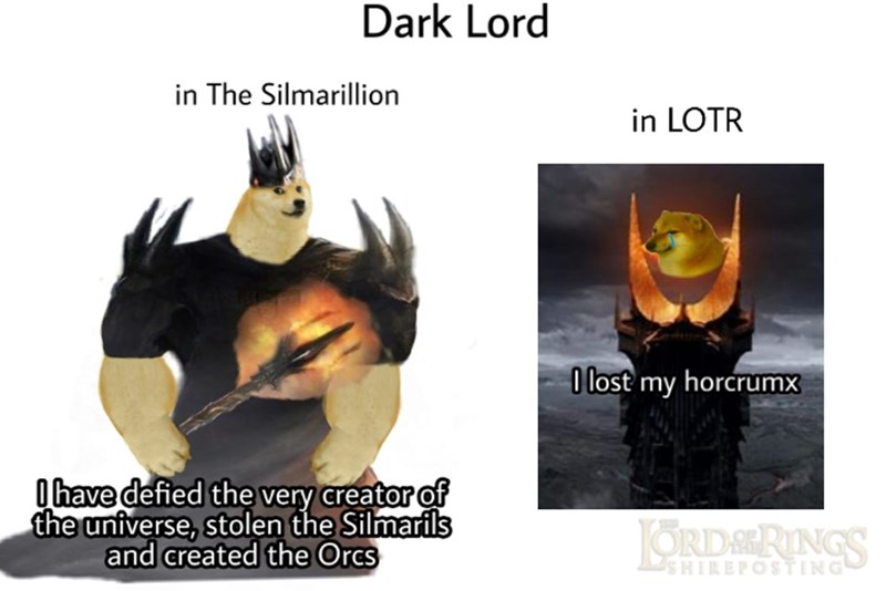 Fictional character - Dark Lord in The Silmarillion in LOTR O lost my horcrumx (have defied the very creator of the universe, stolen the Silmarils and created the Orcs ORDAERINGS SHIREPOSTING