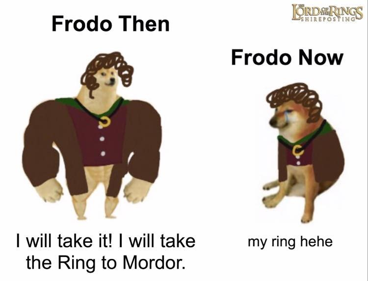 Cartoon - ORDERINGS SHIREPOSTING Frodo Then Frodo Now I will take it! I will take the Ring to Mordor. my ring hehe
