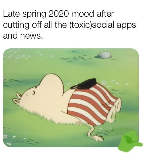 Cartoon - Late spring 2020 mood after cutting off all the (toxic)social apps and news.