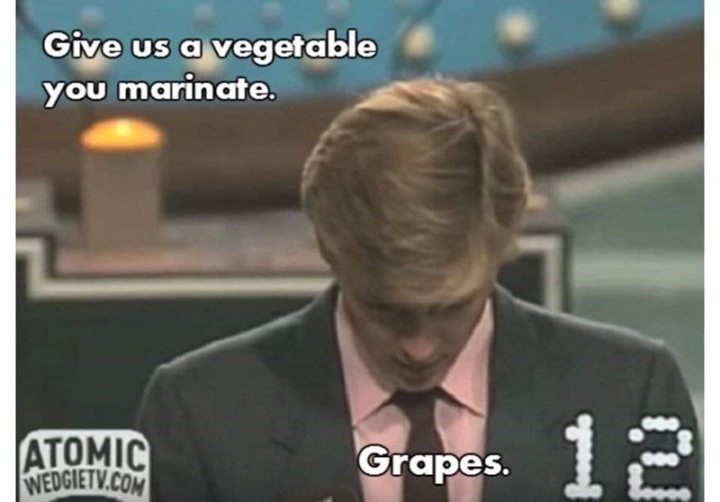 Photo caption - Give us a vegetable you marinate. ATOMIC WEDGIETV.COM 12 Grapes.