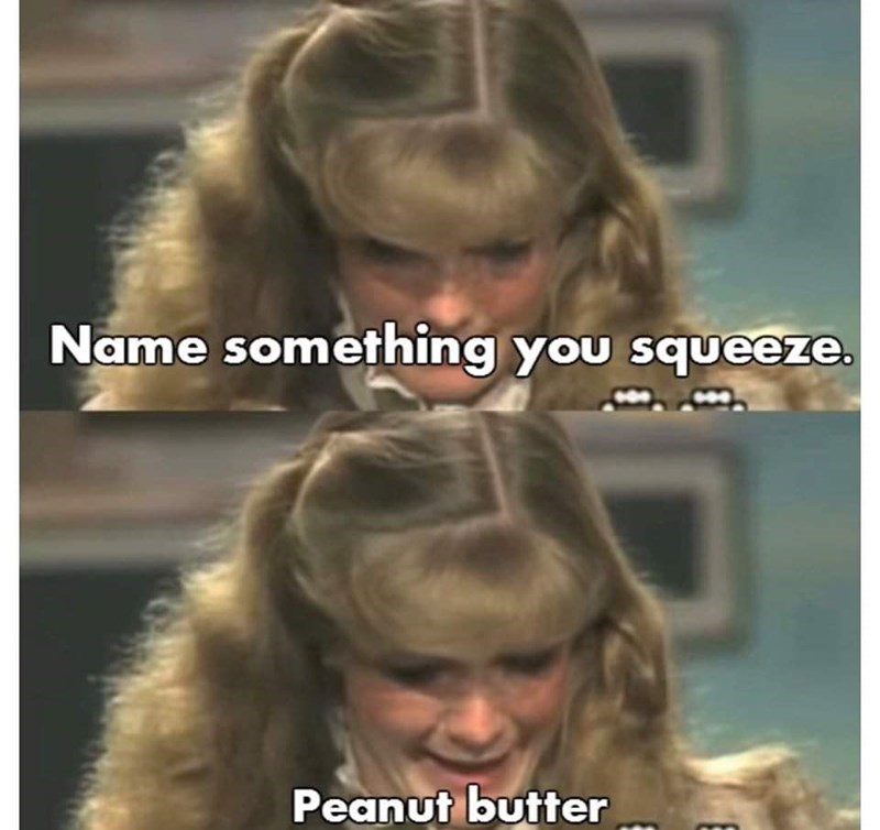 Hair - Name something you squeeze. Peanut butter