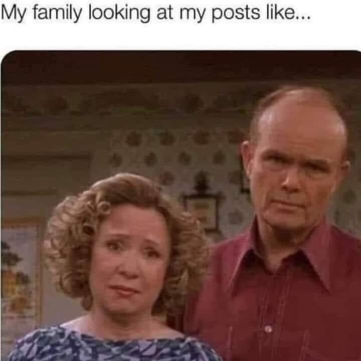Face - My family looking at my posts like..