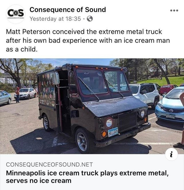 Land vehicle - COS Consequence of Sound Yesterday at 18:35 · Matt Peterson conceived the extreme metal truck after his own bad experience with an ice cream man as a child. HELLGEN CONSEQUENCEOFSOUND.NET Minneapolis ice cream truck plays extreme metal, serves no ice cream