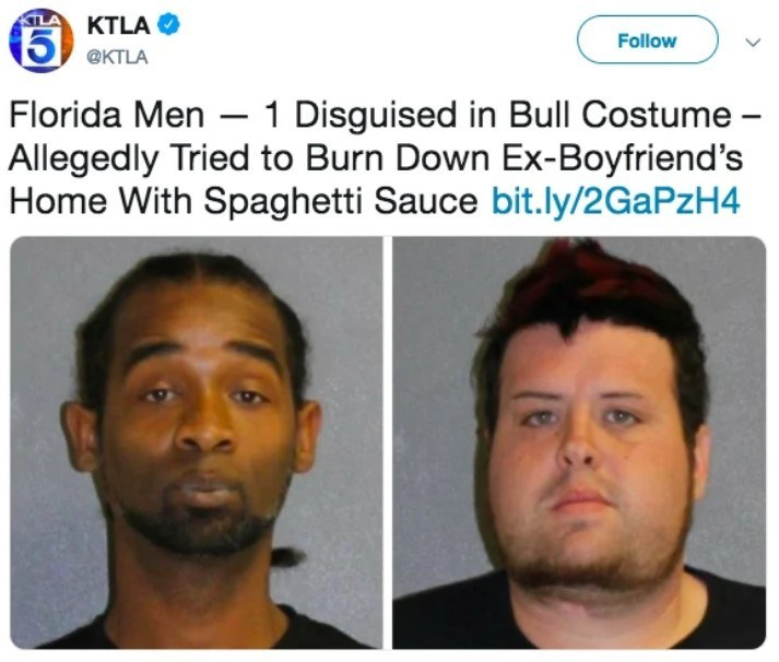 Face - TL KTLA O Follow @KTLA Florida Men – 1 Disguised in Bull Costume - Allegedly Tried to Burn Down Ex-Boyfriend's Home With Spaghetti Sauce bit.ly/2GAPZH4
