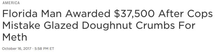 Text - AMERICA Florida Man Awarded $37,500 After Cops Mistake Glazed Doughnut Crumbs For Meth October 16, 2017 - 5:58 PM ET