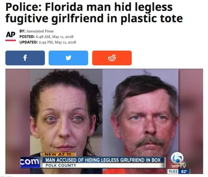 Face - Police: Florida man hid legless fugitive girlfriend in plastic tote BY: Associated Press AP POSTED: 6:48 AM, May 11, 2018 UPDATED: 2:49 PM, May 11, 2018 f NEW AT 11 com MAN ACCUSED OF HIDING LEGLESS GIRLFRIEND IN BOx POLK COUNTY WPTV 11:03 82