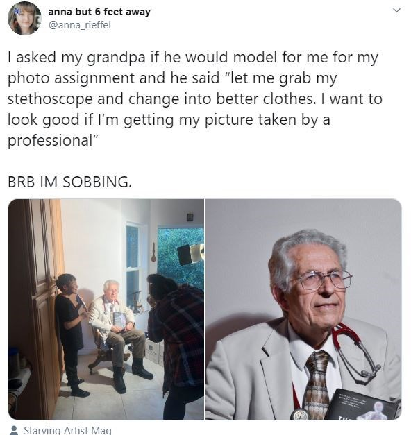 """Text - anna but 6 feet away @anna_rieffel I asked my grandpa if he would model for me for my photo assignment and he said """"let me grab my stethoscope and change into better clothes. I want to look good if I'm getting my picture taken by a professional"""" BRB IM SOBBING. Starving Artist Mag"""