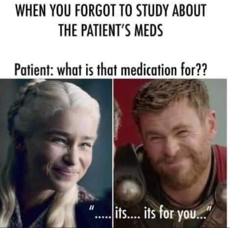 Face - WHEN YOU FORGOT TO STUDY ABOUT THE PATIENT'S MEDS Patient: what is that medication for?? .. its. is for you...""