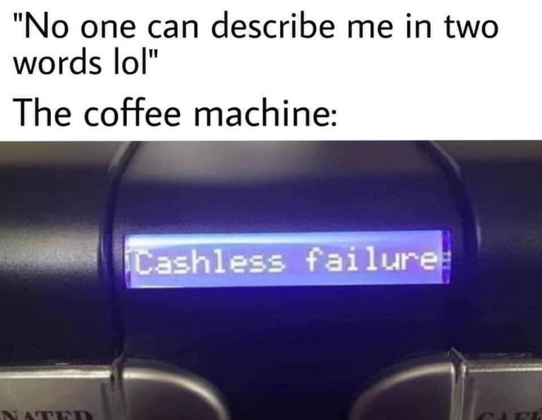 "Text - ""No one can describe me in two words lol"" The coffee machine: Cashless failure N ATE"