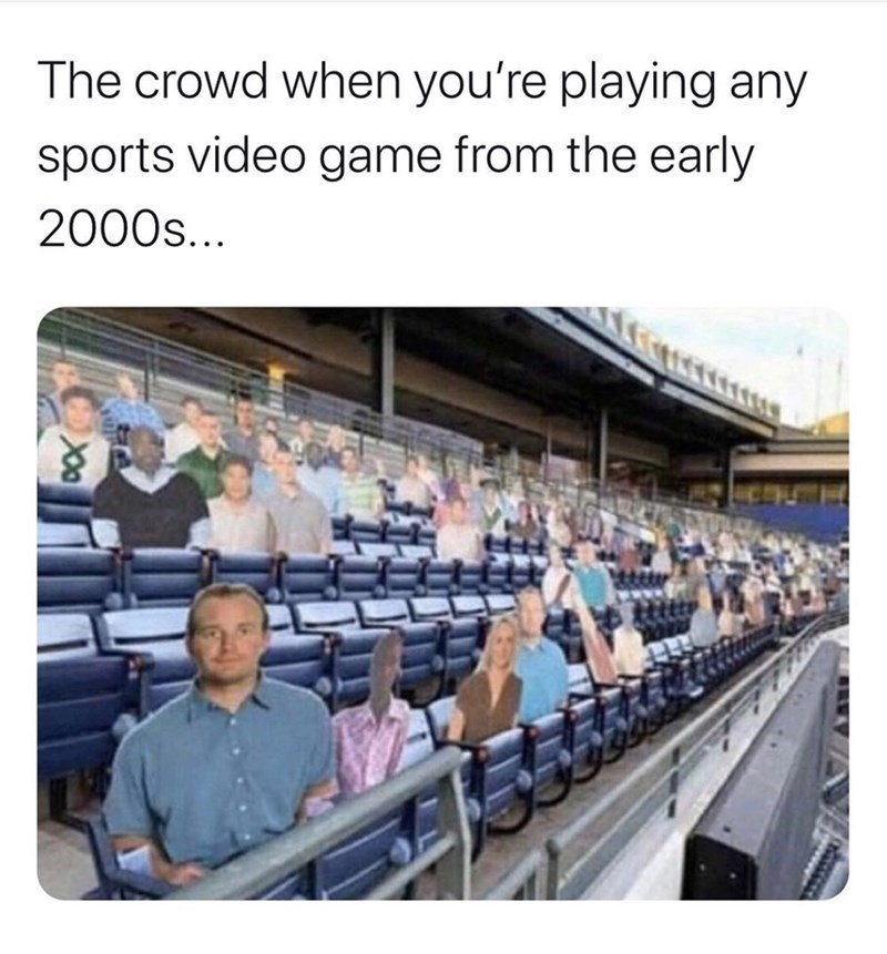 "Funny meme that reads, ""The crowd when you're playing any sports video game from the early 2000s"" above a photo of a crowd in an arena made out of cardboard"