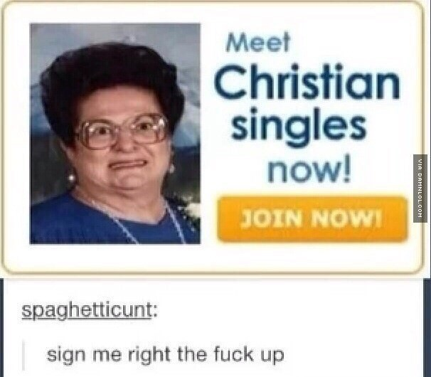 Text - Meet Christian singles now! JOIN NOW! spaghetticunt: sign me right the fuck up VIA DAMNLOL.COM