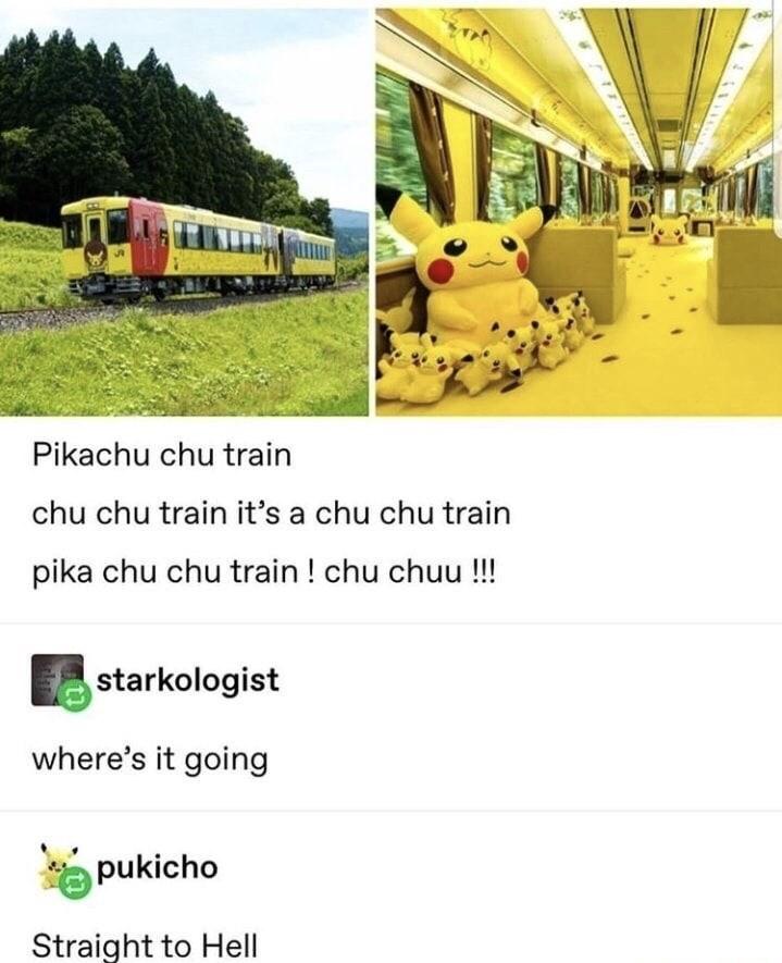 Transport - Pikachu chu train chu chu train it's a chu chu train pika chu chu train ! chu chuu !!! starkologist where's it going pukicho Straight to Hell