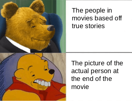 Bear - The people in movies based off true stories The picture of the actual person at the end of the movie