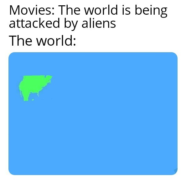 Text - Movies: The world is being attacked by aliens The world: