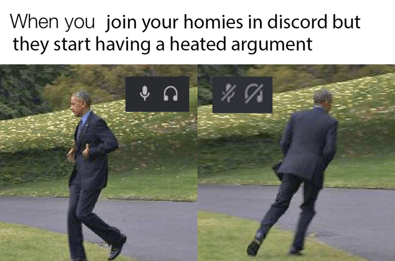 Standing - When you join your homies in discord but they start having a heated argument